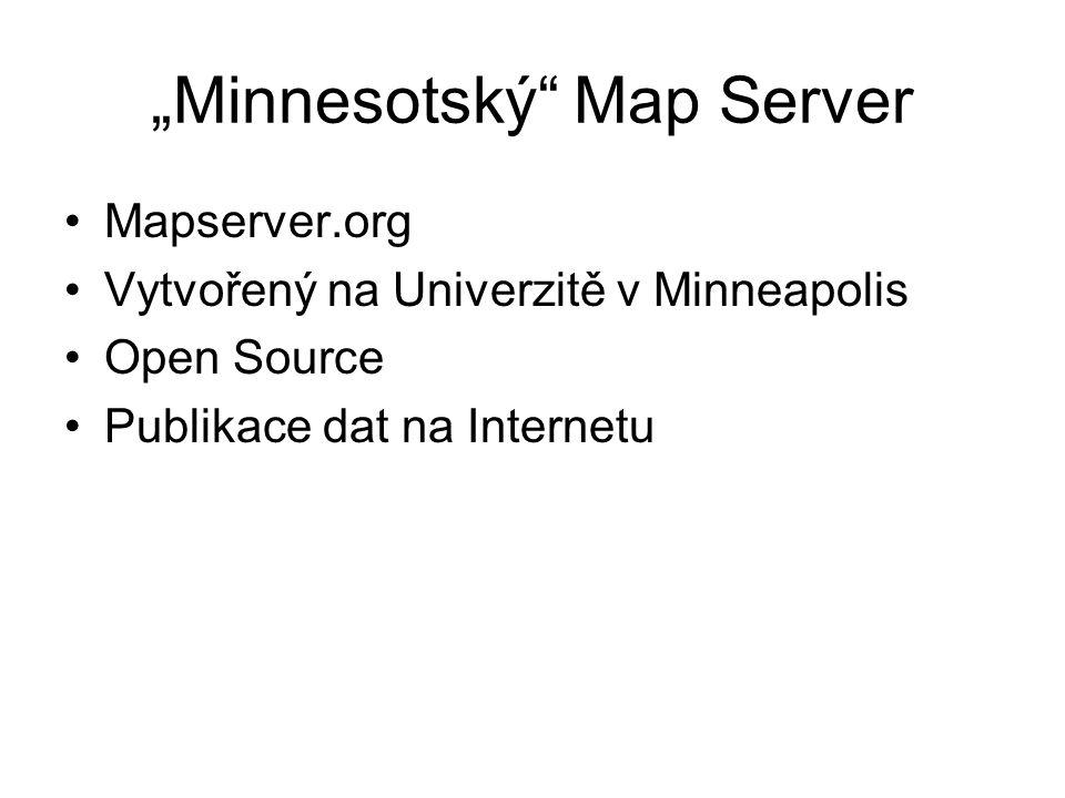 """""""Minnesotský"""" Map Server Mapserver.org Vytvořený na Univerzitě v Minneapolis Open Source Publikace dat na Internetu"""