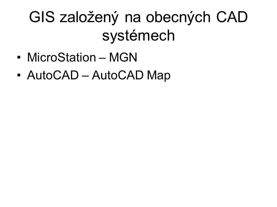 GIS založený na obecných CAD systémech MicroStation – MGN AutoCAD – AutoCAD Map
