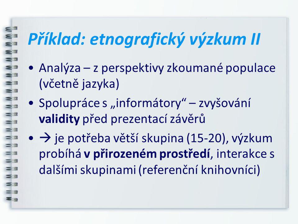 """Příklad: etnografický výzkum II Analýza – z perspektivy zkoumané populace (včetně jazyka) Spolupráce s """"informátory"""" – zvyšování validity před prezent"""
