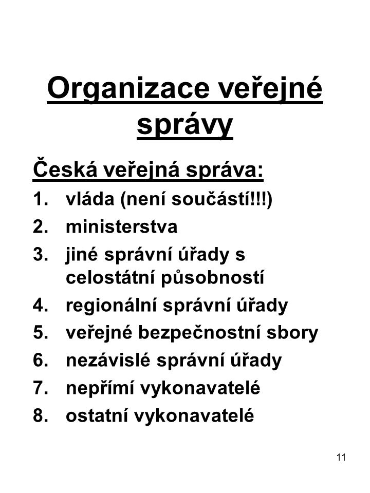 11 Organizace veřejné správy Česká veřejná správa: 1.vláda (není součástí!!!) 2.ministerstva 3.jiné správní úřady s celostátní působností 4.regionální