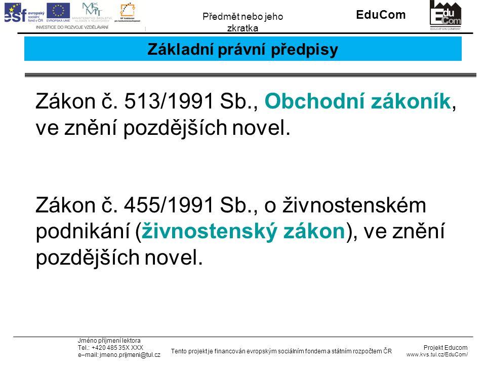 INVESTICE DO ROZVOJE VZDĚLÁVÁNÍ EduCom Projekt Educom www.kvs.tul.cz/EduCom/ Tento projekt je financován evropským sociálním fondem a státním rozpočtem ČR Předmět nebo jeho zkratka Jméno příjmení lektora Tel.: +420 485 35X XXX e–mail: jmeno.prijmeni@tul.cz Základní právní předpisy Zákon č.