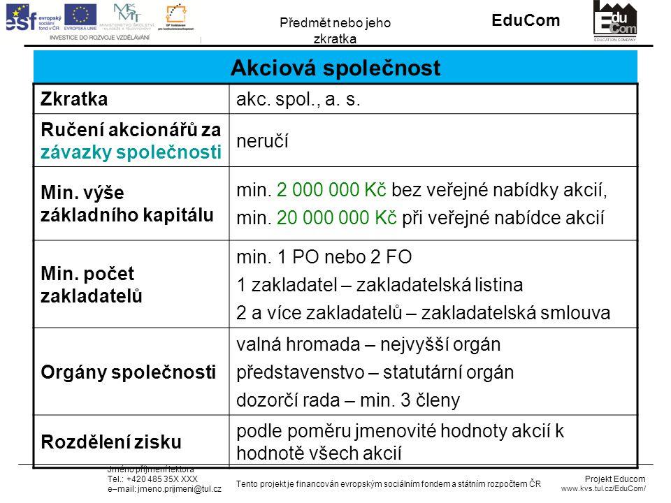 INVESTICE DO ROZVOJE VZDĚLÁVÁNÍ EduCom Projekt Educom www.kvs.tul.cz/EduCom/ Tento projekt je financován evropským sociálním fondem a státním rozpočtem ČR Předmět nebo jeho zkratka Jméno příjmení lektora Tel.: +420 485 35X XXX e–mail: jmeno.prijmeni@tul.cz Akciová společnost Zkratkaakc.