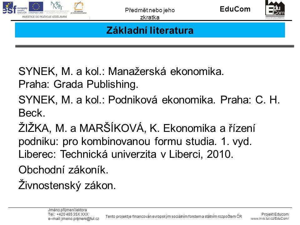 INVESTICE DO ROZVOJE VZDĚLÁVÁNÍ EduCom Projekt Educom www.kvs.tul.cz/EduCom/ Tento projekt je financován evropským sociálním fondem a státním rozpočtem ČR Předmět nebo jeho zkratka Jméno příjmení lektora Tel.: +420 485 35X XXX e–mail: jmeno.prijmeni@tul.cz Základní literatura SYNEK, M.