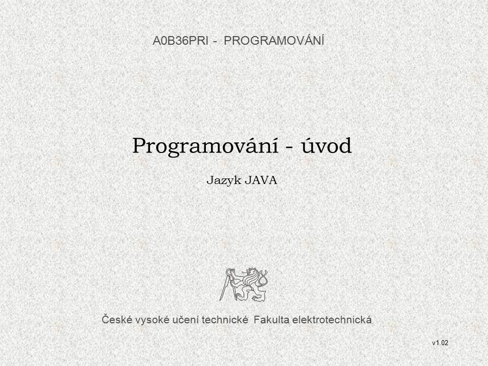 A0B36PRI ÚVOD 0131 JAVA – první program Příklad: program vypíše daný text na obrazovku: public class PrvniProgram { public static void main(String[] args) { System.out.println( Nazdar Svete ); } Po překladu a spuštění se na obrazovku vypíše Nazdar Svete Nejjednodušší zdrojový program – je uložen v jediném souboru.
