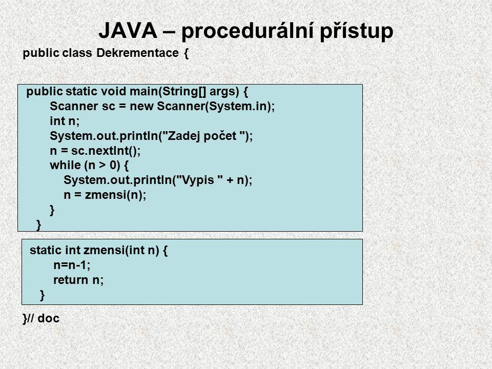 Procedurální přístup v Javě statické metody A0B36PR1 - ÚVOD 0117 metoda{ xxxxx; } main{ metoda; … } metoda{ xxxxx; } metoda{ xxxxx; } metoda{ xxxxx; }