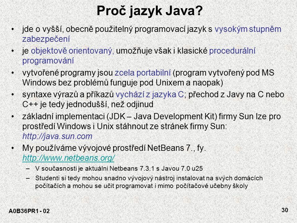 A0B36PR1 - ÚVOD 0129 Jazyk JAVA - interpretace Jazyk Java je implementován interpretačním způsobem program je tvořen jedním nebo několika zdrojovými s