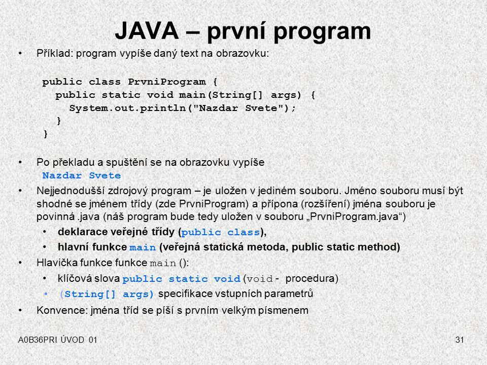 A0B36PR1 - 02 30 Proč jazyk Java? jde o vyšší, obecně použitelný programovací jazyk s vysokým stupněm zabezpečení je objektově orientovaný, umožňuje v