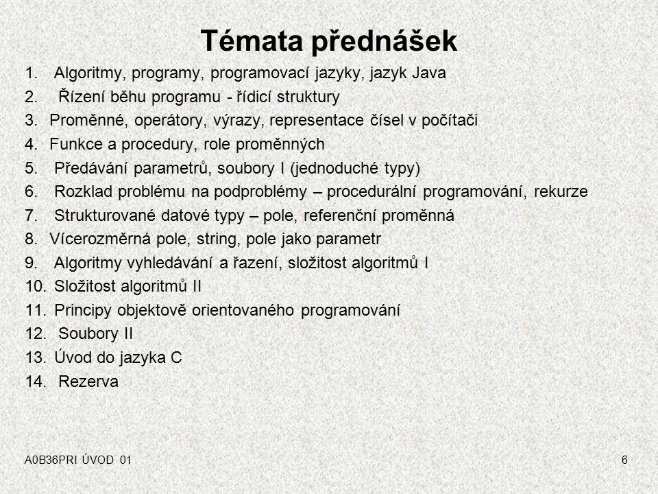 A0B36PRI ÚVOD 016 Témata přednášek 1.Algoritmy, programy, programovací jazyky, jazyk Java 2.