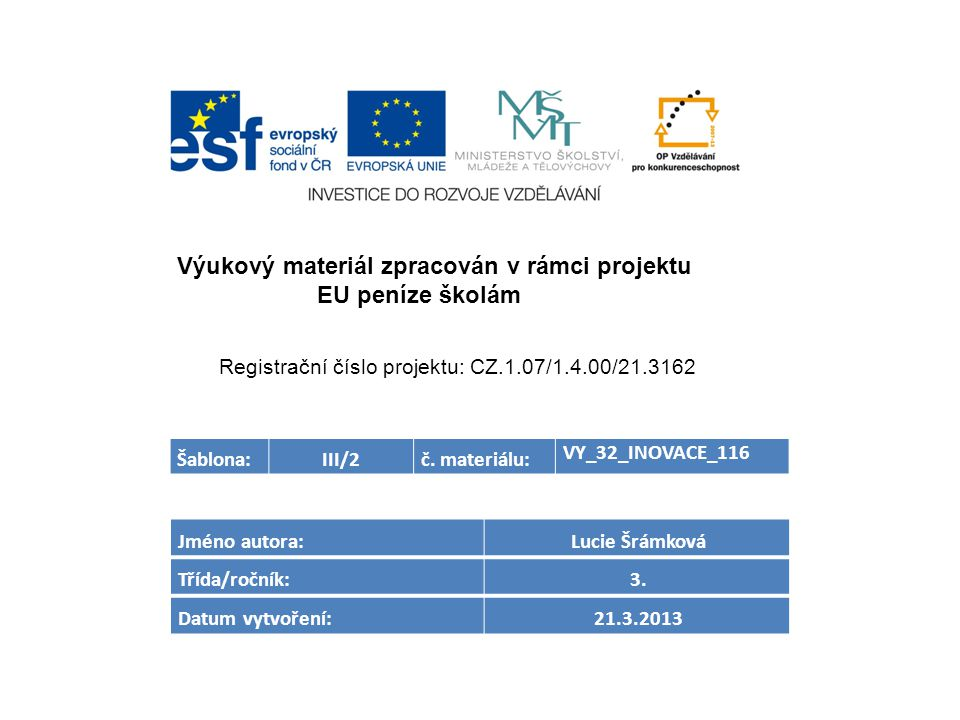 Šablona:III/2č. materiálu: VY_32_INOVACE_116 Jméno autora: Lucie Šrámková Třída/ročník: 3.