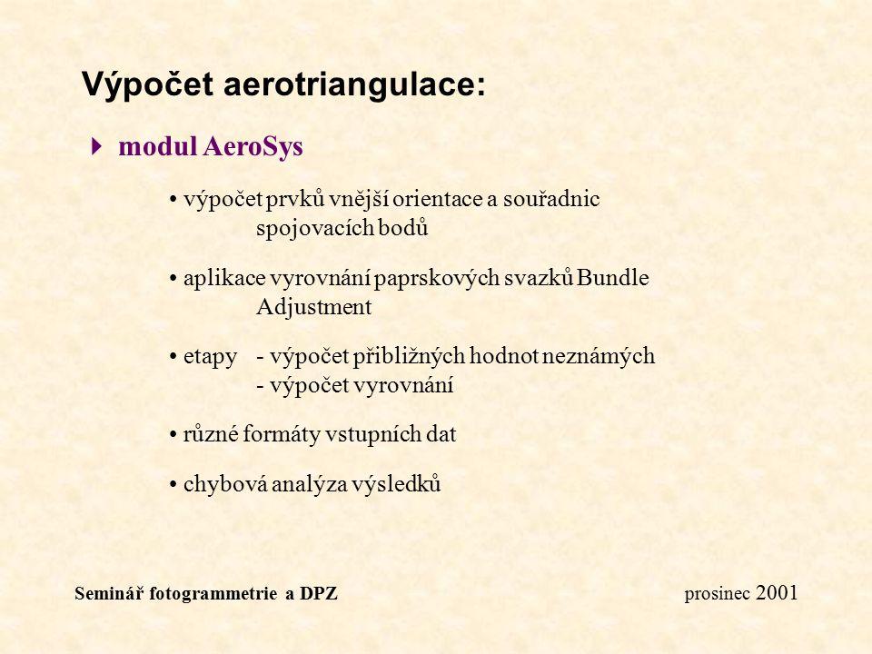 Seminář fotogrammetrie a DPZ prosinec 2001 Výpočet aerotriangulace:  modul AeroSys výpočet prvků vnější orientace a souřadnic spojovacích bodů aplika