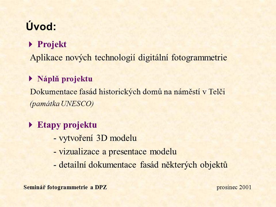 Seminář fotogrammetrie a DPZ prosinec 2001 Úvod:  Projekt Aplikace nových technologií digitální fotogrammetrie  Náplň projektu Dokumentace fasád his