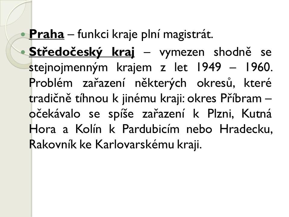 Praha – funkci kraje plní magistrát. Středočeský kraj – vymezen shodně se stejnojmenným krajem z let 1949 – 1960. Problém zařazení některých okresů, k