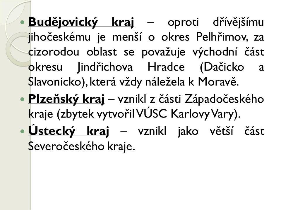 Budějovický kraj – oproti dřívějšímu jihočeskému je menší o okres Pelhřimov, za cizorodou oblast se považuje východní část okresu Jindřichova Hradce (