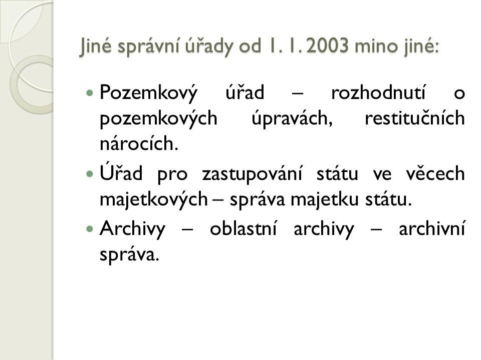 Jiné správní úřady od 1. 1. 2003 mino jiné: Pozemkový úřad – rozhodnutí o pozemkových úpravách, restitučních nárocích. Úřad pro zastupování státu ve v