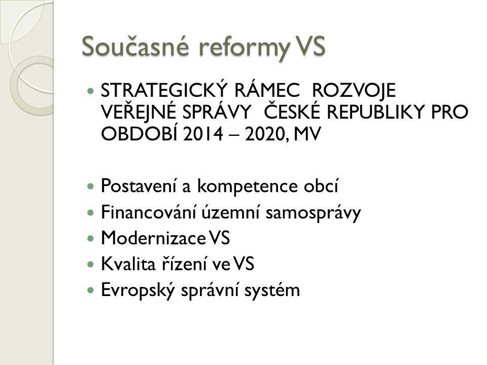 Současné reformy VS STRATEGICKÝ RÁMEC ROZVOJE VEŘEJNÉ SPRÁVY ČESKÉ REPUBLIKY PRO OBDOBÍ 2014 – 2020, MV Postavení a kompetence obcí Financování územní