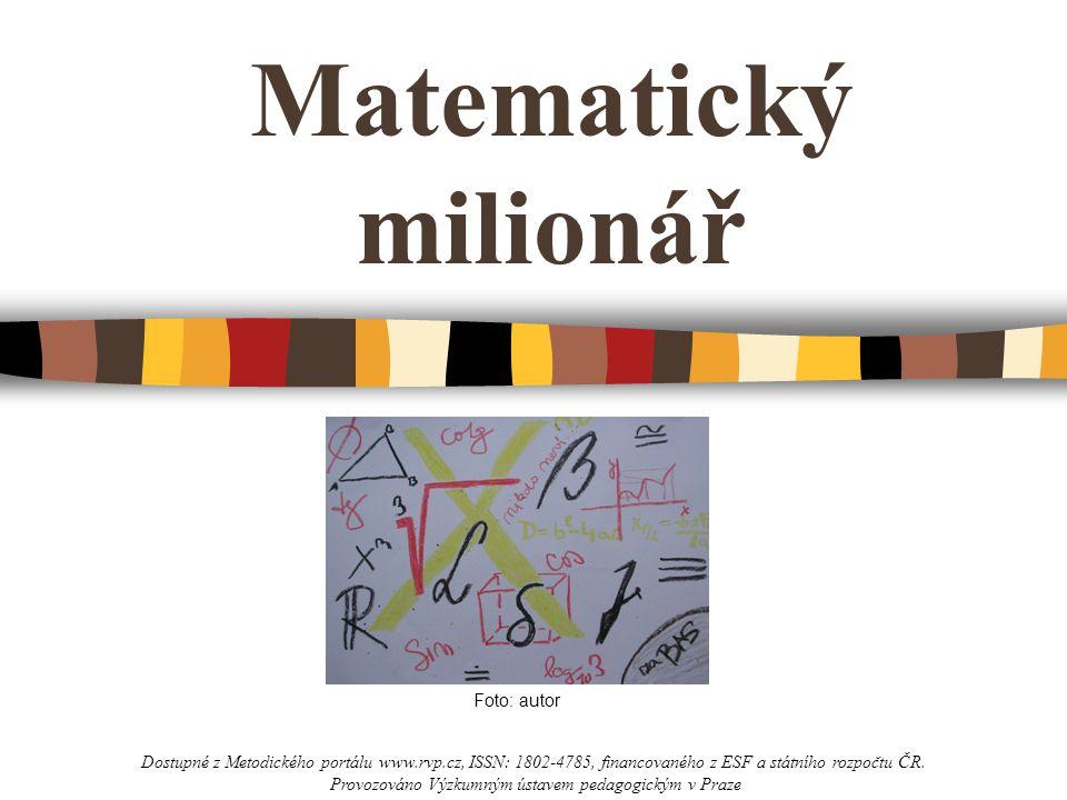 Matematický milionář Foto: autor Dostupné z Metodického portálu www.rvp.cz, ISSN: 1802-4785, financovaného z ESF a státního rozpočtu ČR.