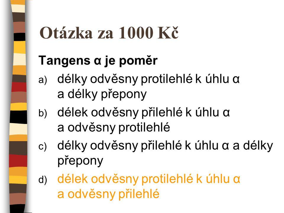 Otázka za 40 000 Kč Která funkce je v prvním a čtvrtém kvadrantu kladná.