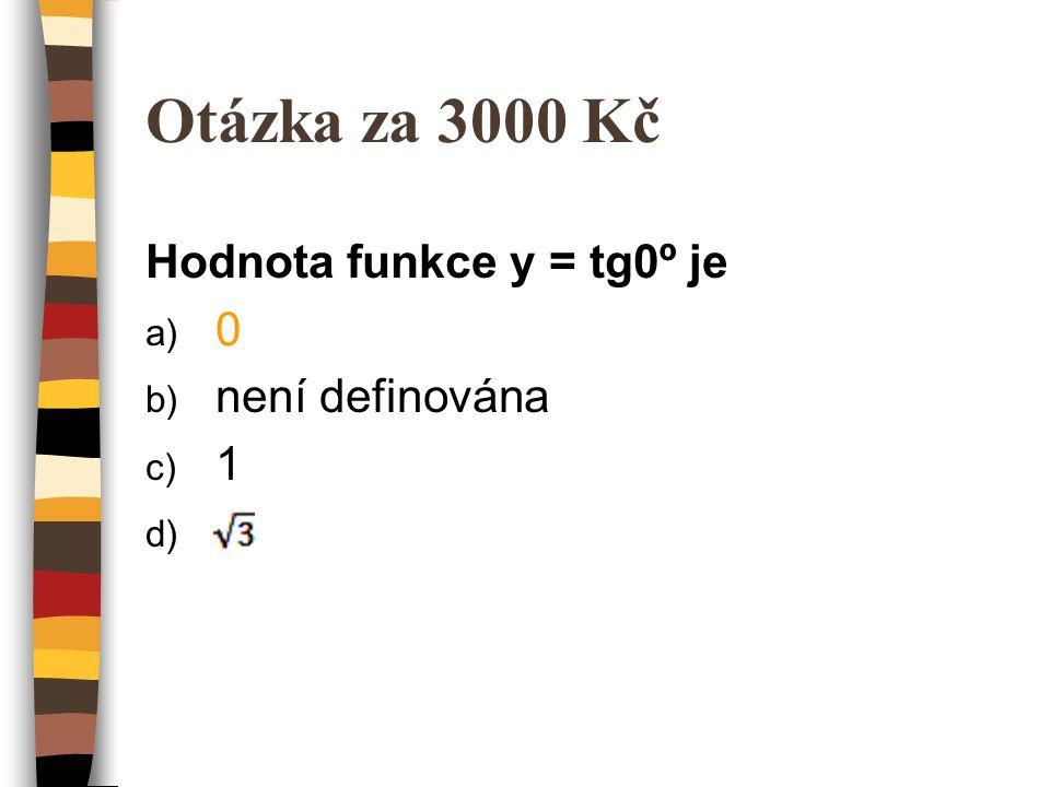 Otázka za 5 000 000 Kč Vyberte chybné tvrzení a) funkce sinx je lichá, omezená b) funkce cosx je sudá, omezená c) funkce tgx je sudá, není omezená ani shora ani zdola d) funkce cotgx je lichá, není omezena ani shora ani zdola
