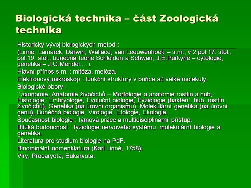 Biologická technika – část Zoologická technika Historický vývoj biologických metod : (Linné, Lamarck, Darwin, Wallace, van Leeuwenhoek – s.m., v 2.pol.17.