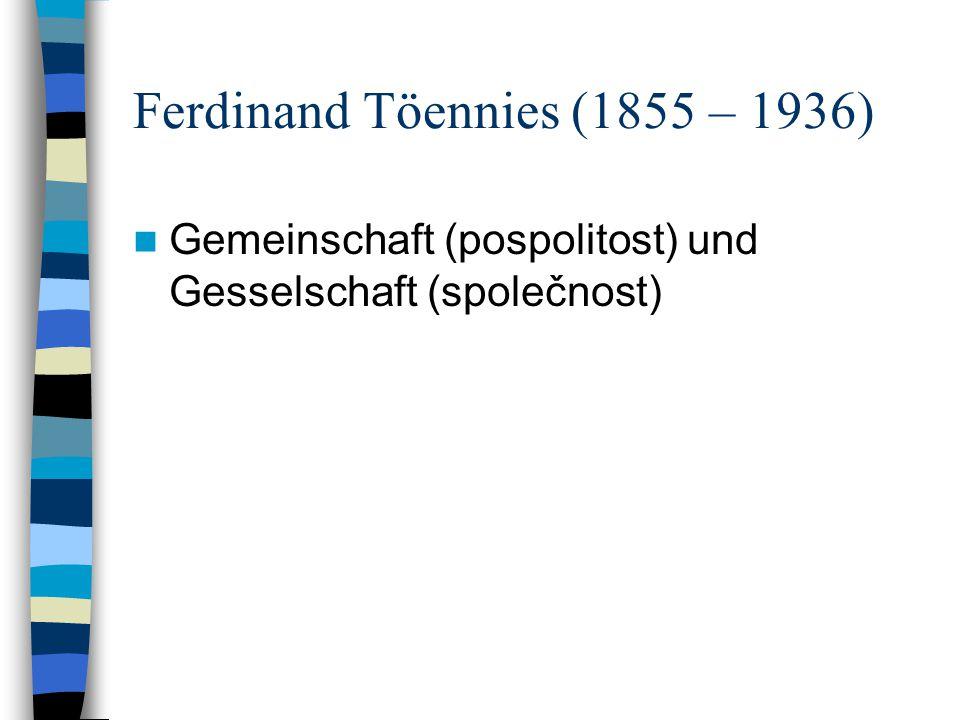 Ferdinand Töennies (1855 – 1936) Gemeinschaft (pospolitost) und Gesselschaft (společnost)