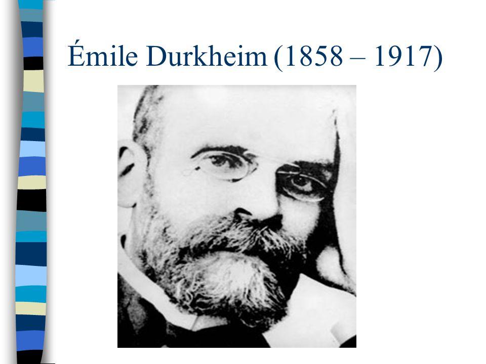 Émile Durkheim (1858 – 1917)