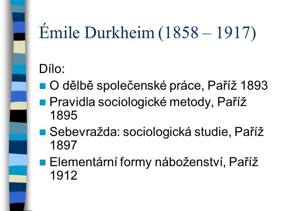 Émile Durkheim (1858 – 1917) Sociální fakt - struktury a kulturní normy a hodnoty, které jsou vnější a mají donucovací charakter na aktéry.normy aktéry Klasifikace sociálních faktů: 1.