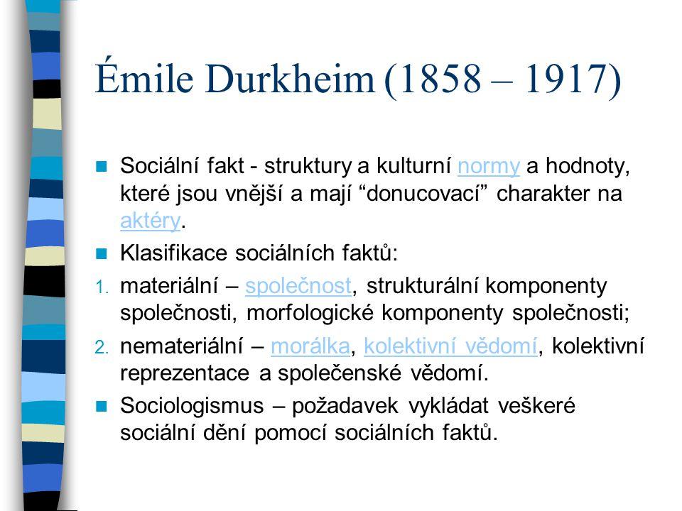 Émile Durkheim (1858 – 1917) Dělba práce ve společnosti: - mechanická solidarita (tradiční společnost) - organická solidarita (moderní společnost) Riziko anomie Náboženství, posvátné versus profánní