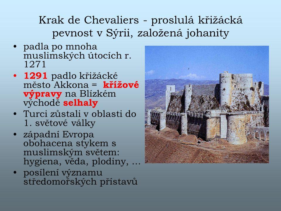 Krak de Chevaliers - proslulá křižácká pevnost v Sýrii, založená johanity padla po mnoha muslimských útocích r. 1271 1291 padlo křižácké město Akkona