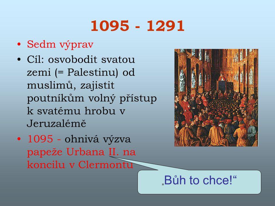 1095 - 1291 Sedm výprav Cíl: osvobodit svatou zemi (= Palestinu) od muslimů, zajistit poutníkům volný přístup k svatému hrobu v Jeruzalémě 1095 - ohni