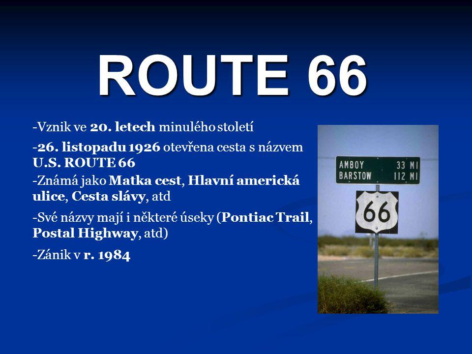 ROUTE 66 -Vznik ve 20. letech minulého století -26. listopadu 1926 otevřena cesta s názvem U.S. ROUTE 66 -Známá jako Matka cest, Hlavní americká ulice