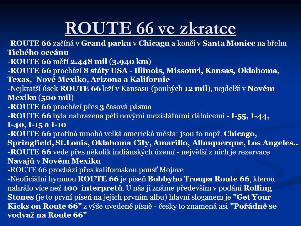 ROUTE 66 ve zkratce -ROUTE 66 začíná v Grand parku v Chicagu a končí v Santa Monice na břehu Tichého oceánu -ROUTE 66 měří 2.448 mil (3.940 km) -ROUTE
