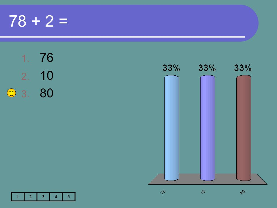 78 + 2 = 1. 76 2. 10 3. 80 12345