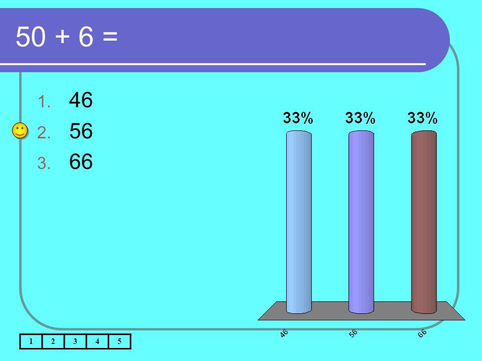 50 + 6 = 1. 46 2. 56 3. 66 12345