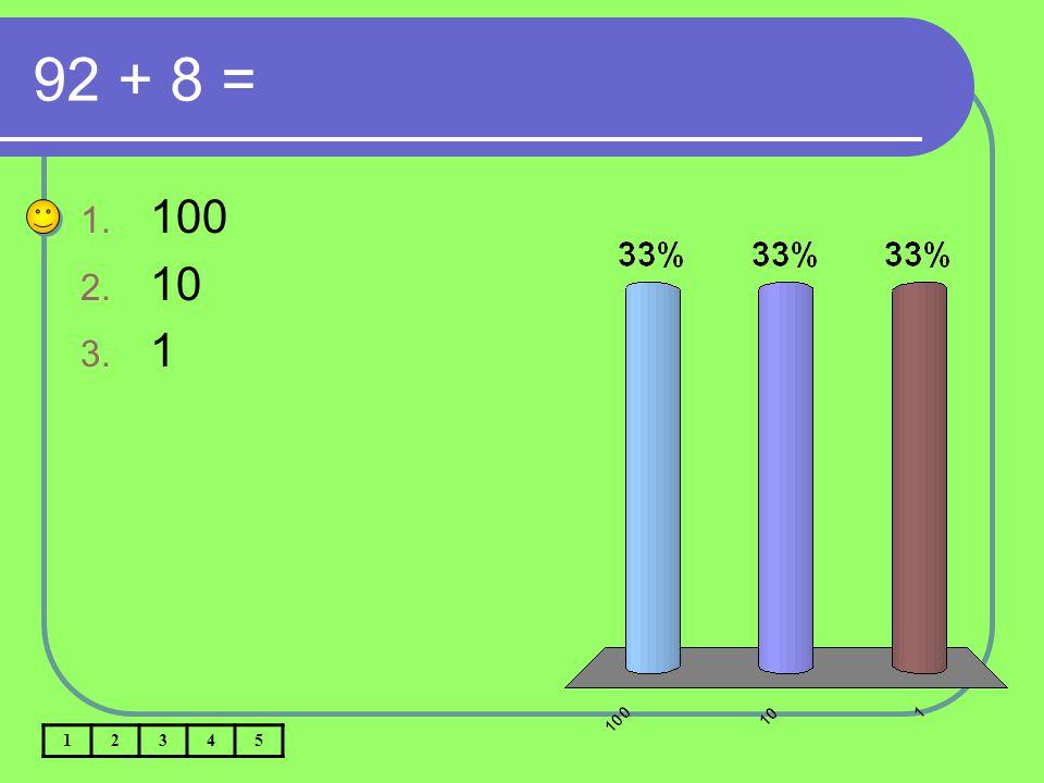 92 + 8 = 1. 100 2. 10 3. 1 12345