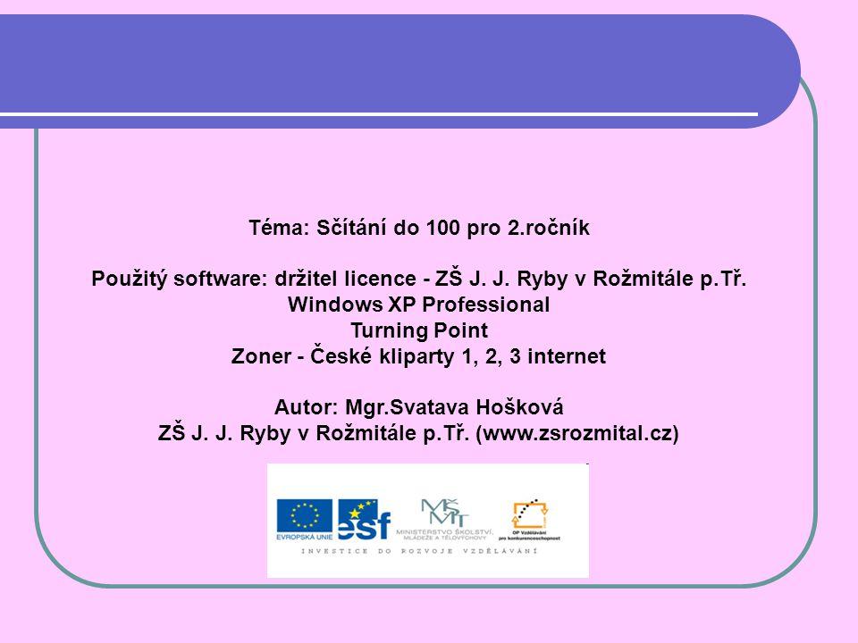 Téma: Sčítání do 100 pro 2.ročník Použitý software: držitel licence - ZŠ J.