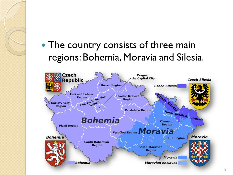The country consists of three main regions: Bohemia, Moravia and Silesia. 5