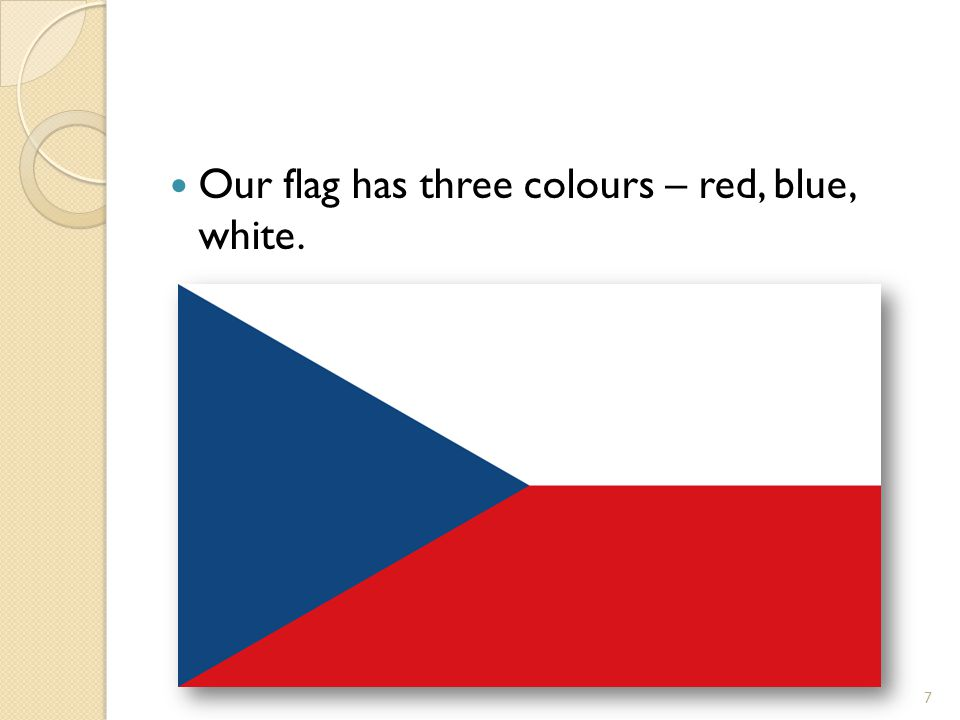 Our flag has three colours – red, blue, white. 7