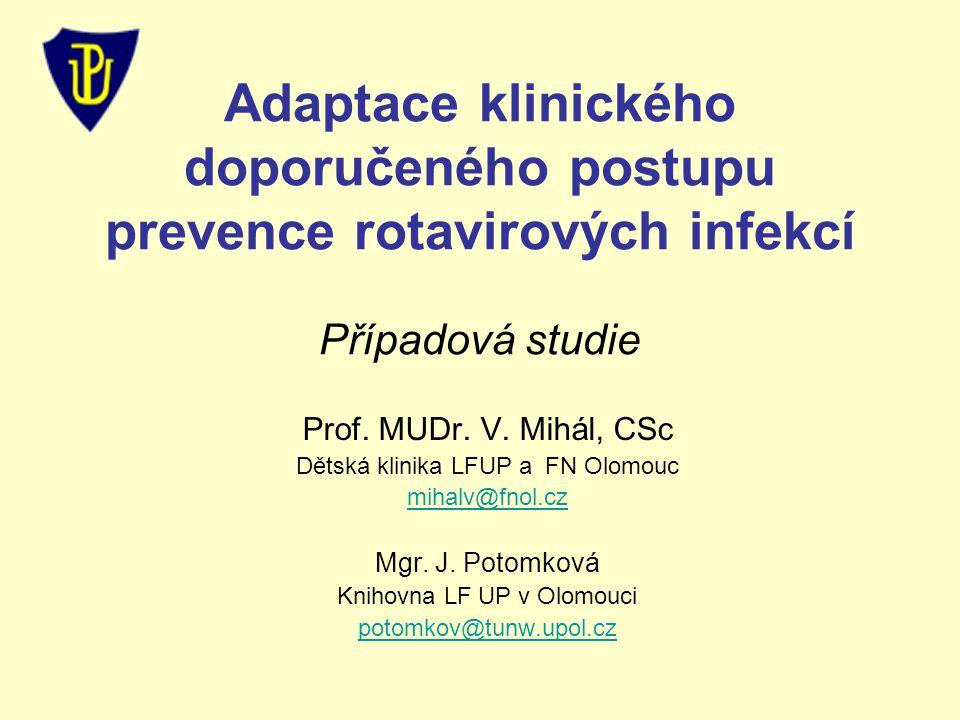 Adaptace klinického doporučeného postupu prevence rotavirových infekcí Případová studie Prof. MUDr. V. Mihál, CSc Dětská klinika LFUP a FN Olomouc mih