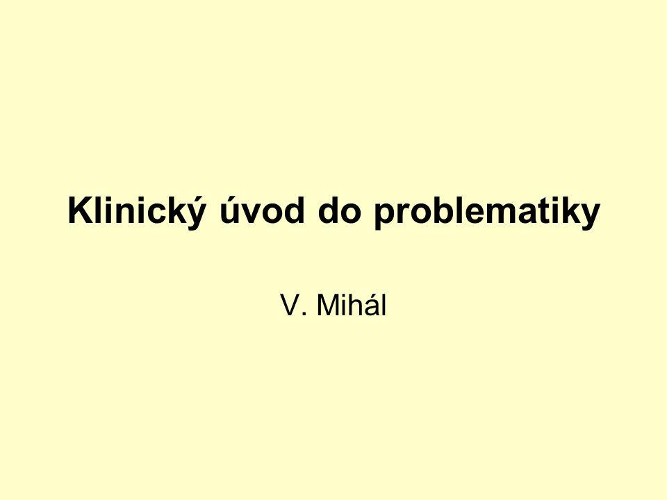 Klinický úvod do problematiky V. Mihál