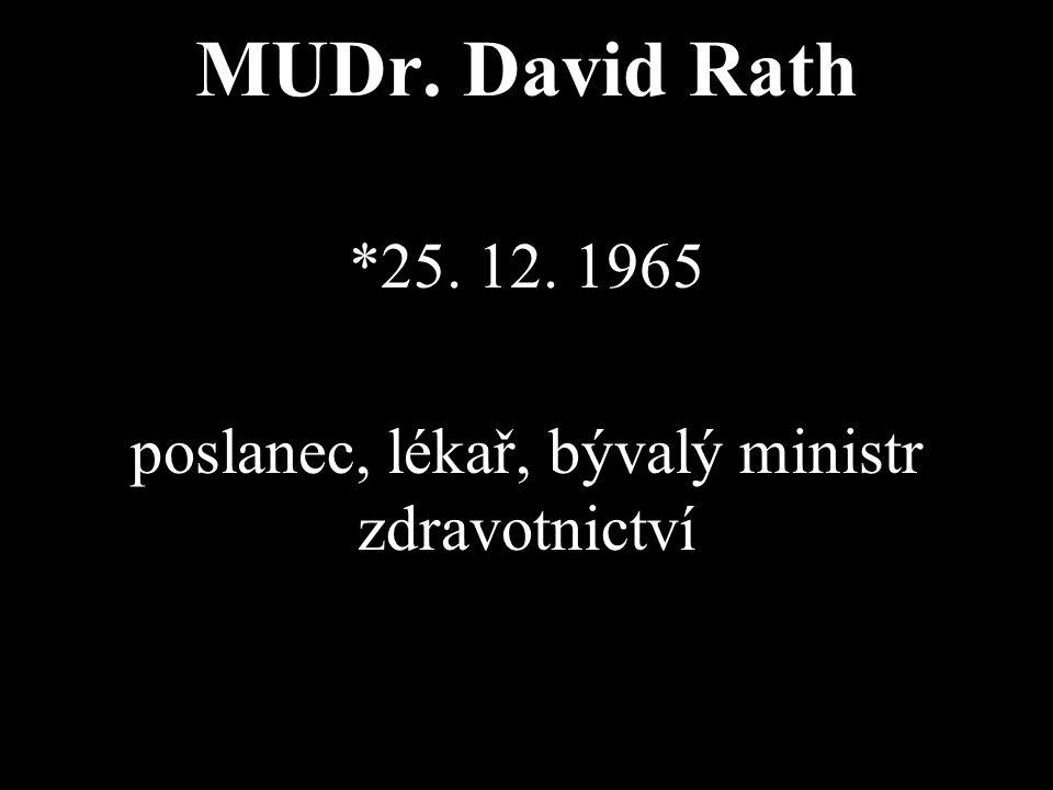 MUDr. David Rath *25. 12. 1965 poslanec, lékař, bývalý ministr zdravotnictví