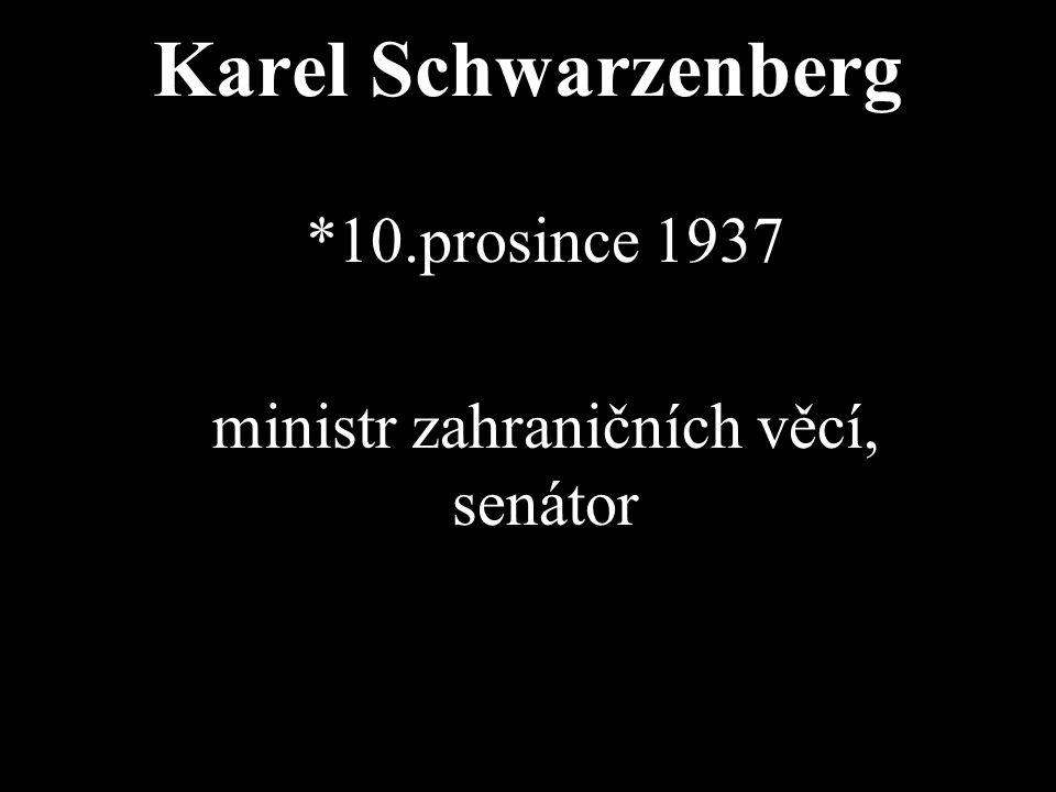 Karel Schwarzenberg *10.prosince 1937 ministr zahraničních věcí, senátor