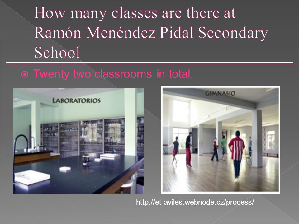  Twenty two classrooms in total. http://et-aviles.webnode.cz/process/