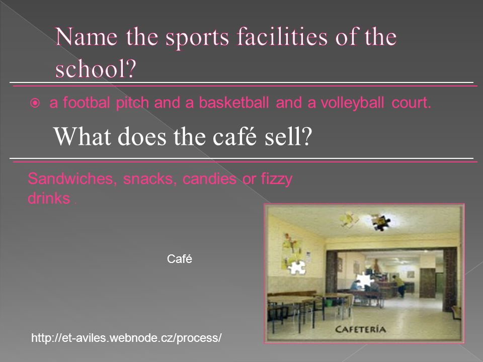  a footbal pitch and a basketball and a volleyball court. What does the café sell? Sandwiches, snacks, candies or fizzy drinks. Café http://et-aviles