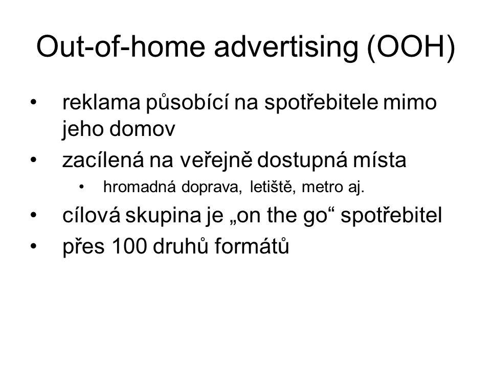 Out-of-home advertising (OOH) reklama působící na spotřebitele mimo jeho domov zacílená na veřejně dostupná místa hromadná doprava, letiště, metro aj.
