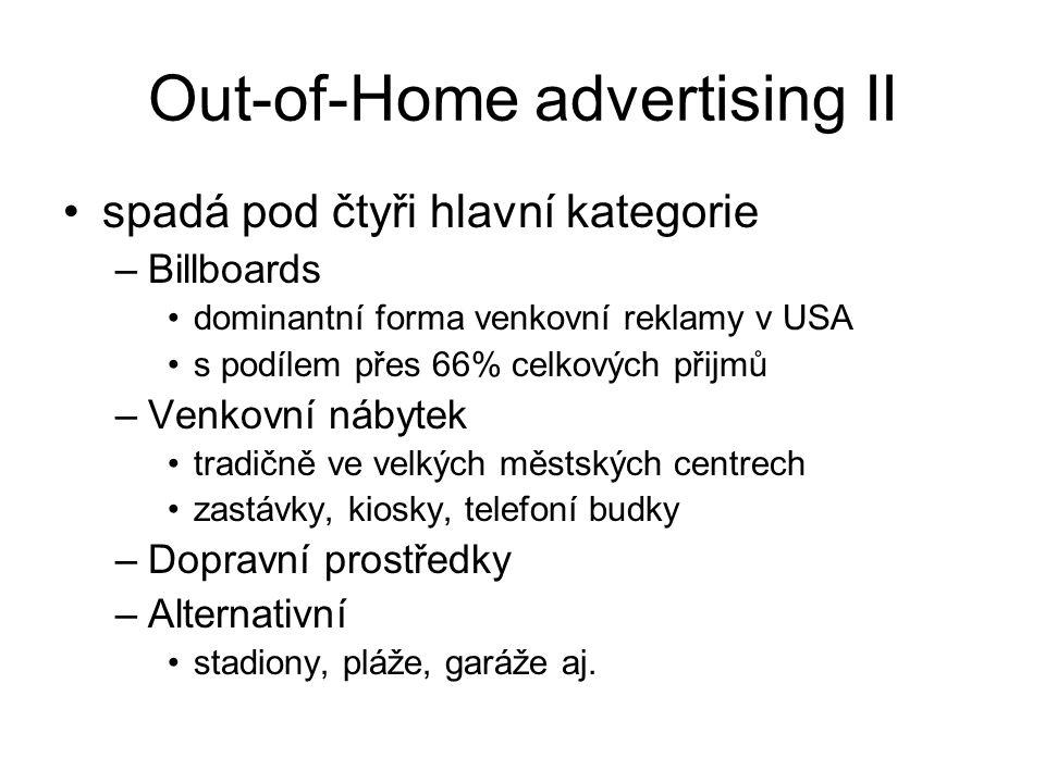 Out-of-Home advertising II spadá pod čtyři hlavní kategorie –Billboards dominantní forma venkovní reklamy v USA s podílem přes 66% celkových přijmů –Venkovní nábytek tradičně ve velkých městských centrech zastávky, kiosky, telefoní budky –Dopravní prostředky –Alternativní stadiony, pláže, garáže aj.