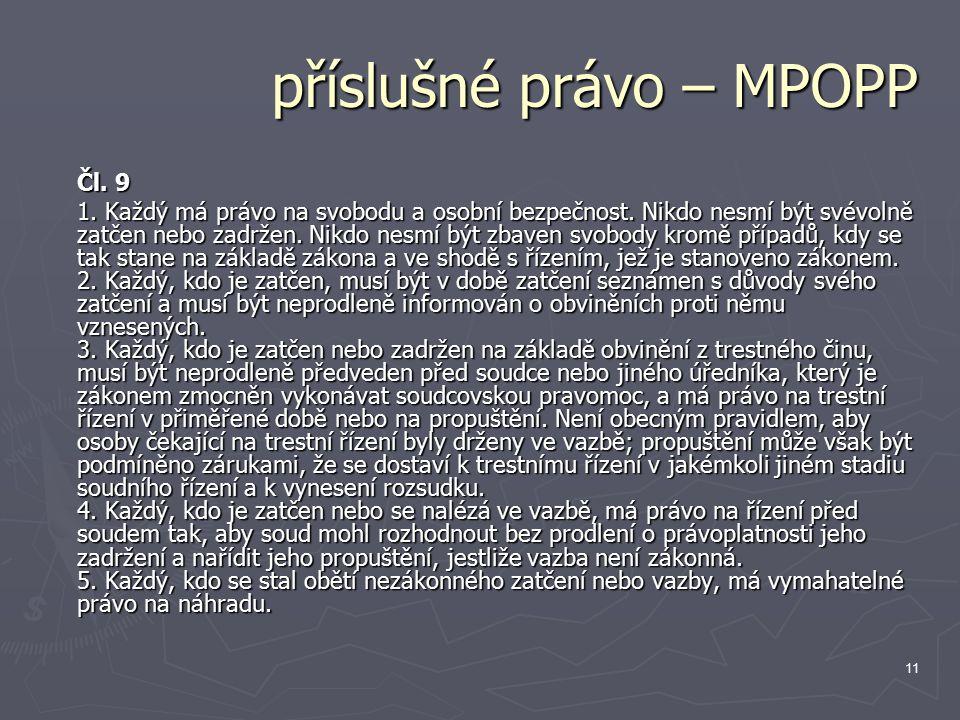 11 příslušné právo – MPOPP Čl. 9 1. Každý má právo na svobodu a osobní bezpečnost.
