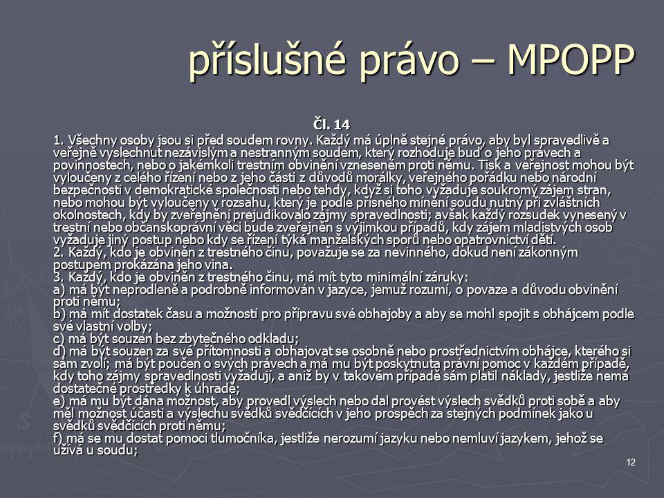 12 příslušné právo – MPOPP Čl. 14 1. Všechny osoby jsou si před soudem rovny.