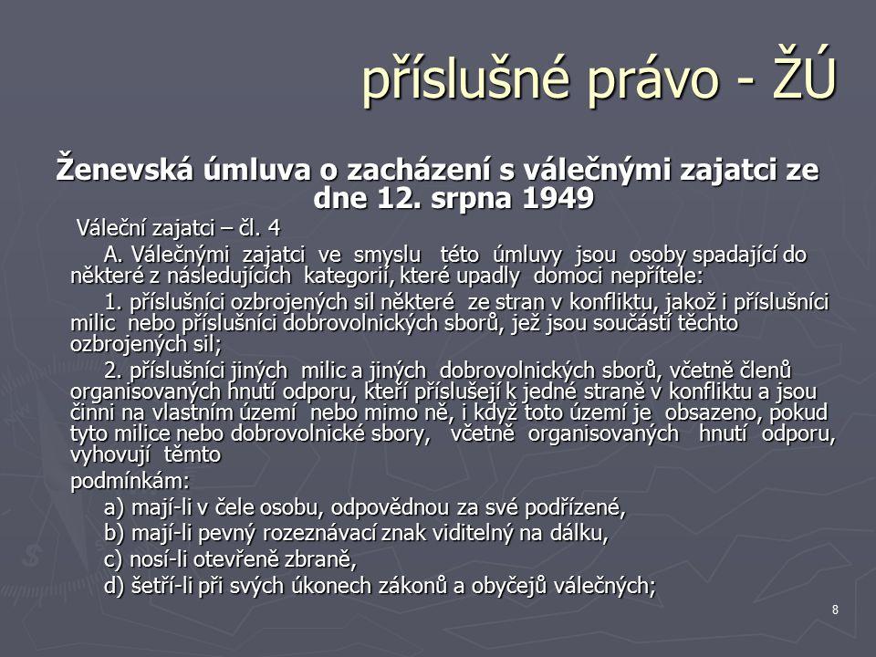 8 příslušné právo - ŽÚ Ženevská úmluva o zacházení s válečnými zajatci ze dne 12.