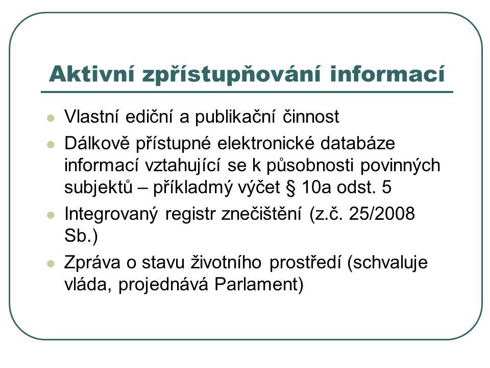 Aktivní zpřístupňování informací Vlastní ediční a publikační činnost Dálkově přístupné elektronické databáze informací vztahující se k působnosti povinných subjektů – příkladmý výčet § 10a odst.