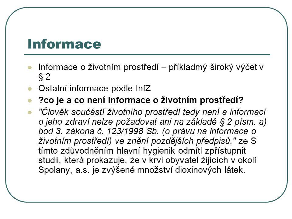 Informace Informace o životním prostředí – příkladmý široký výčet v § 2 Ostatní informace podle InfZ ?co je a co není informace o životním prostředí.